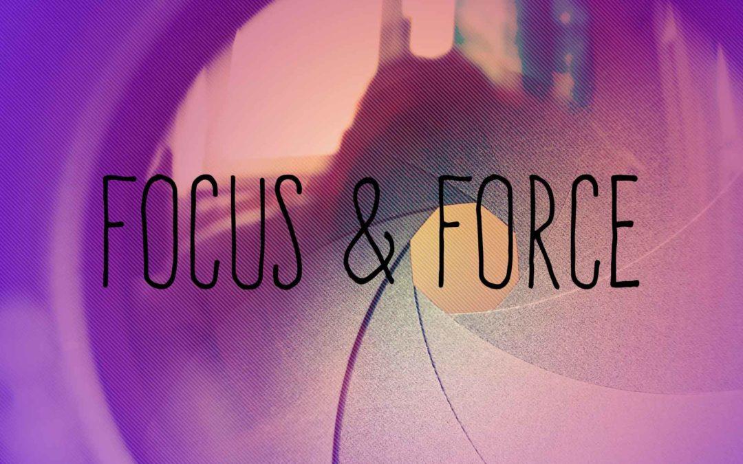 Focus & Force